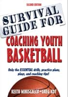 Survival Guide for Coaching Youth Basketball eBook by Keith Miniscalco, Greg Kot
