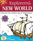 Explorers of the New World - Discover the Golden Age of Exploration With 22 Projects ebook by Carla Mooney, Tom Casteel