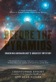 Before the Pyramids - Cracking Archaeology's Greatest Mystery ebook by Christopher Knight,Alan Butler
