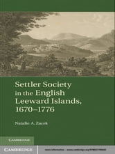 Settler Society in the English Leeward Islands, 1670–1776 ebook by Natalie A. Zacek
