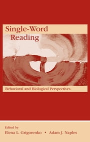 Single-Word Reading - Behavioral and Biological Perspectives ebook by Elena L. Grigorenko,Adam J. Naples