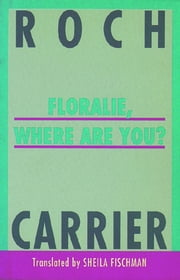 Floralie, Where Are You? ebook by Roch Carrier