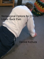 Nonsurgical Options for Chronic Lower Back Pain ebook by Venice Kichura
