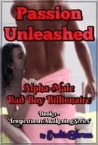 Passion Unleashed eBook by EroticStorm