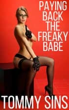 Paying Back The Freaky Babe ebook by Tommy Sins