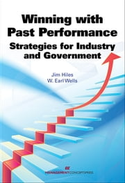 Winning with Past Performance: Strategies for Industry and Government ebook by Jim Hiles,Earl Wells