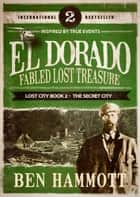 EL DORADO 2 - Book 2: Fabled Lost Treasure - The Secret City ebook by Ben Hammott
