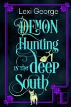 Demon Hunting in the Deep South ebook by Lexi George