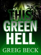 This Green Hell: Alex Hunter 3 ebook by Greig Beck