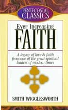 Ever Increasing Faith 電子書 by Smith Wigglesworth