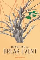 Rewriting the Break Event - Mennonites and Migration in Canadian Literature eBook by Robert Zacharias