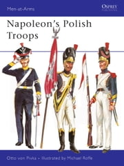 Napoleon's Polish Troops ebook by Otto Pivka,Michael Roffe