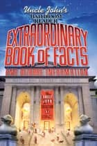 Uncle John's Bathroom Reader Extraordinary Book of Facts and Bizarre Information ebook by Bathroom Readers' Institute