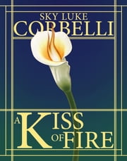 The Call of the Elements: A Kiss of Fire ebook by Sky Corbelli