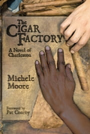 The Cigar Factory - A Novel of Charleston ebook by Michele Moore,Pat Conroy