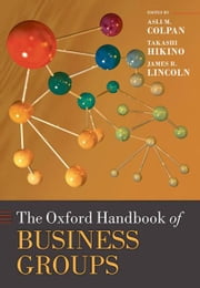 The Oxford Handbook of Business Groups ebook by  Asli M. Colpan ; Takashi Hikino ; James R. Lincoln