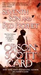 Seventh Son and Red Prophet - The First Two Volumes of The Tales of Alvin Maker ebook by Orson Scott Card