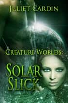 Solar Slick ebook by Juliet Cardin