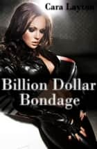 Billion Dollar Bondage ebook by Cara Layton