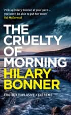 The Cruelty of Morning ebook by Hilary Bonner