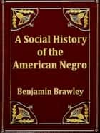 A Social History of the American Negro ebook by Benjamin Brawley