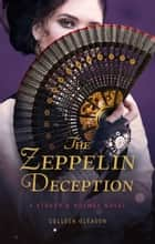 The Zeppelin Deception ebook by Colleen Gleason
