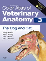 Color Atlas of Veterinary Anatomy, Volume 3, The Dog and Cat ebook by Stanley H. Done,Peter C. Goody,Susan A. Evans,Neil C. Stickland