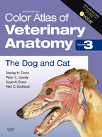 Color Atlas of Veterinary Anatomy, Volume 3, The Dog and Cat E-Book ebook by Stanley H. Done, BA, BVetMed, PhD, DECPHM, DECVP, FRCVS, FRCPath,Peter C. Goody, BSc, MSc(Ed), PhD,Susan A. Evans, MIScT AIMI MIAS,Neil C. Stickland, BSc, PhD, DSc,Elizabeth A Baines, MA, VetMB, DVR, DipECVDI, MRCVS