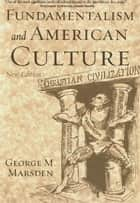 Fundamentalism And American Culture ebook by George M. Marsden
