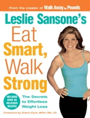 Leslie Sansone's Eat Smart, Walk Strong - The Secrets to Effortless Weight Loss ebook by Leslie Sansone