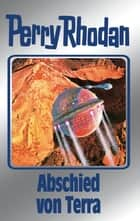 "Perry Rhodan 93: Abschied von Terra (Silberband) - 13. Band des Zyklus ""Aphilie"" ebook by William Voltz, Kurt Mahr, H.G. Ewers,..."