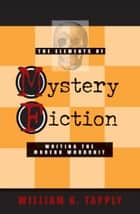 The Elements of Mystery Fiction - Writing the Modern Whodunit ebook by William G Tapply