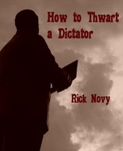 How to Thwart a Dictator ebook by Rick Novy