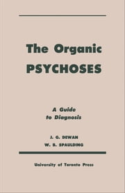 The Organic Psychoses - A Guide to Diagnosis ebook by Kobo.Web.Store.Products.Fields.ContributorFieldViewModel