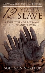 12 Years a Slave - A Memoir of Kidnap, Slavery and Liberation ebook by Solomon Northup