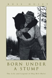 Born Under A Stump - The Life and Legend of Big Bill Hulet ebook by Russ Hulet