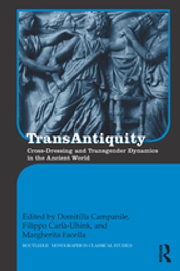 TransAntiquity - Cross-Dressing and Transgender Dynamics in the Ancient World ebook by
