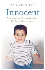 Innocent - A murdered son. A grieving mother. The fight to clear her name. ebook by Sarah Rose