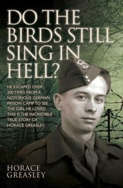 Do the Birds Still Sing in Hell? ebook by Horace Greasley