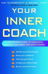 Your Inner Coach - A Step-by-Step Guide to Increasing Personal Fulfilment and Effectiveness ebook by Wendy Jago,Ian McDermott