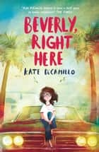 Beverly, Right Here ebook by Kate DiCamillo