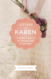 Letters to Karen - A Father's Advice On Keeping Love in Marriage ebook by Charlie W. Shedd