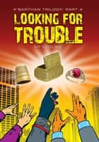 Looking For Trouble, K'Barthan Series: Part 4 - Fourth book in a complete series of four ebook by M T McGuire