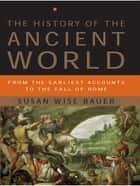 ebook The History of the Ancient World: From the Earliest Accounts to the Fall of Rome de Susan Wise Bauer