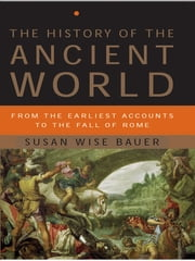 The History of the Ancient World: From the Earliest Accounts to the Fall of Rome ebook by Susan Wise Bauer