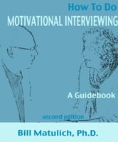 How To Do Motivational Interviewing: A guidebook for beginners ebook by Bill Matulich