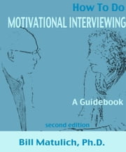 How To Do Motivational Interviewing: A guidebook for beginners ebook by Kobo.Web.Store.Products.Fields.ContributorFieldViewModel