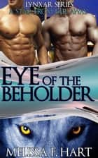 Eye of the Beholder (Lynxar Series - A Star from Far Away, Book 14) (Superhero Romance - Werewolf Romance) ebook by Melissa F. Hart
