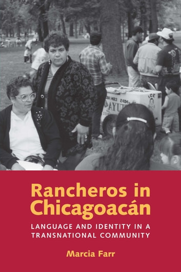 Rancheros in Chicagoacán - Language and Identity in a Transnational Community ebook by Marcia Farr