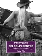 Pesky Jane Sei colpi dentro: Vol. 1 ebook by Erica Mai